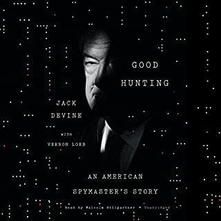 Good Hunting     An American Spymaster's Story              By:                                                                                                                                 Jack Devine                               Narrated by:                                                                                                                                 Malcolm Hillgartner                      Length: 12 hrs and 5 mins     226 ratings     Overall 4.4