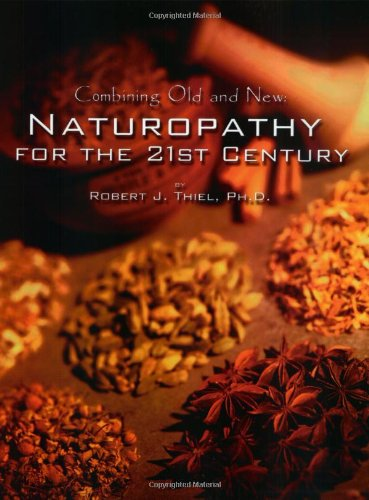 Compare Textbook Prices for Combining Old and New : Naturopathy for the 21st Century  ISBN 9781885653086 by Thiel, Robert J.