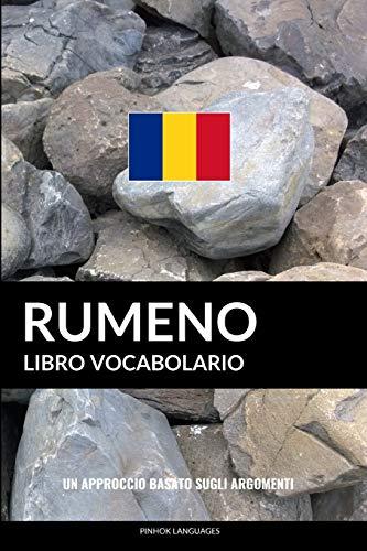 Libro Vocabolario Rumeno: Un Approccio Basato sugli Argomenti