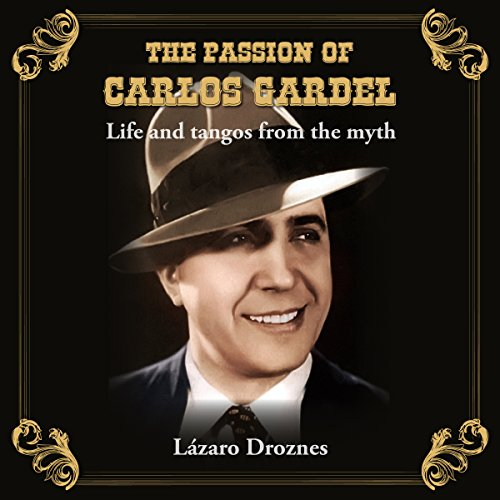 The Passion of Carlos Gardel: Life and Tangos from the Myth (Miradas Sobre el Tango) audiobook cover art