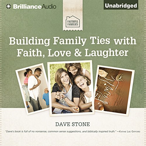 Building Family Ties with Faith, Love, & Laughter audiobook cover art