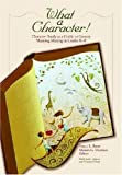 What a Character! Character Study as a Guide to Literary Meaning Making in Grades K-8 (No. 563-846)