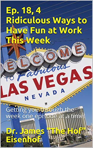 Ep. 18, 4 Ridiculous Ways to Have Fun at Work This Week: Getting you through the week one episode at a time! (Having Fun in the Work Place Series) (English Edition)