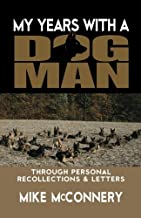 My years with a dogman: Through personal recollections & letters