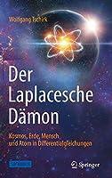 Der Laplacesche Daemon: Kosmos, Erde, Mensch und Atom in Differentialgleichungen