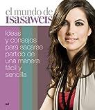 El mundo de Isasaweis: Ideas y consejos para sacarse partido de una manera fácil y sencilla (MR Prácticos)