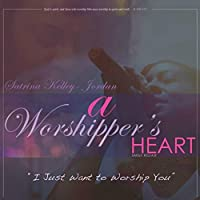 Worshipper's Heart: I Just Want to Worship You