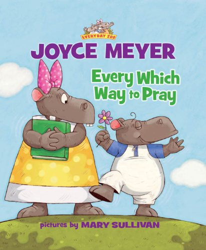 Every Which Way to Pray (Everyday Zoo) by [Joyce Meyer, Mary Sullivan]