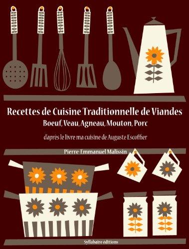 Recettes de Cuisine Traditionnelle de Viandes (Boeuf, Veau, Mouton, Agneau, Porc) (La cuisine d'Auguste Escoffier, les intégrales t. 1)