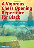 A Vigorous Chess Opening Repertoire For Black: Tackling 1.e4 With ..1.e5-Cohen, Or
