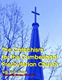 The Catechism for the Cumberland Presbyterian Church: with Study Guide