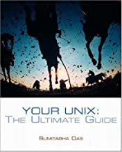 By Sumitabha Das: Your UNIX: The Ultimate Guide First (1st) Edition