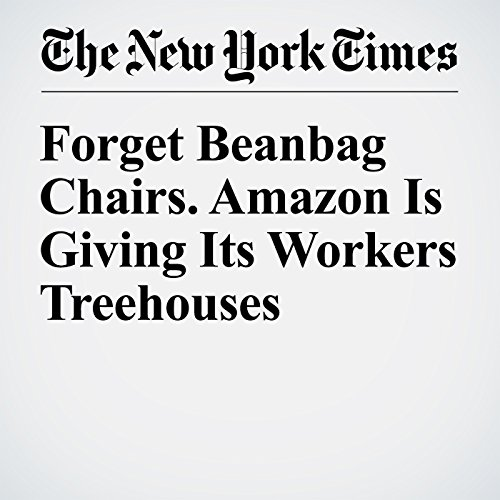Forget Beanbag Chairs. Amazon Is Giving Its Workers Treehouses cover art