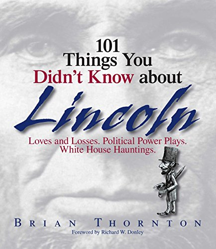 101 Things You Didn't Know About Lincoln: Loves And Losses! Political Power Plays! White House Hauntings! (English Edition)
