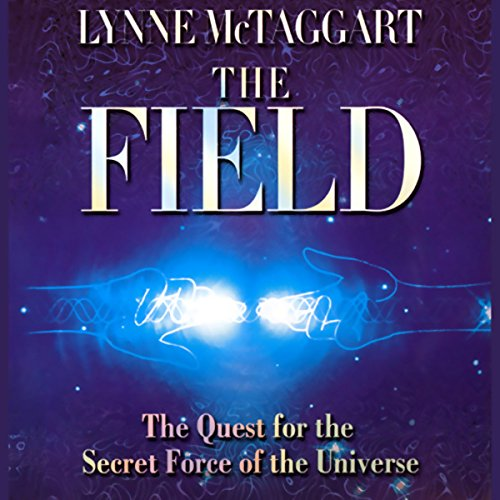 The Field                   By:                                                                                                                                 Lynne McTaggart                               Narrated by:                                                                                                                                 Lynne McTaggart                      Length: 2 hrs and 18 mins     282 ratings     Overall 4.0