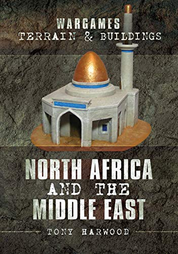 North Africa and the Middle East: North Africa and the Middle East (Wargames Terrain and Buildings)