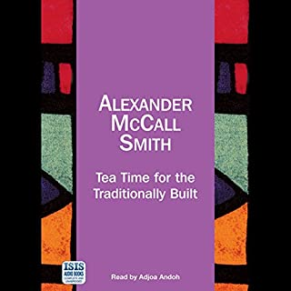 Tea Time for the Traditionally Built                   By:                                                                                                                                 Alexander McCall Smith                               Narrated by:                                                                                                                                 Adjoa Andoh                      Length: 6 hrs and 51 mins     69 ratings     Overall 4.6