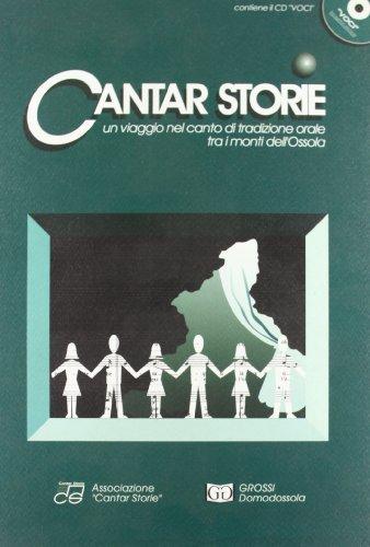 Cantar storie - Un viaggio nel canto di tradizione orale tra i monti dell'Ossola