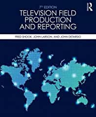 Television Field Production and Reporting: A Guide to Visual Storytelling, 7th Ed. from Routledge