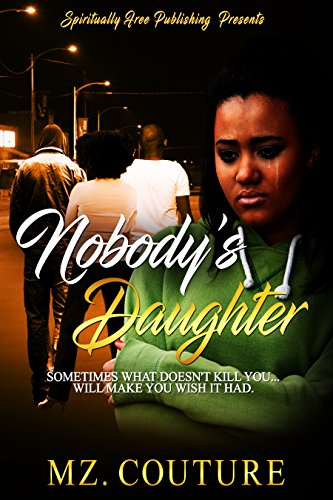 Nobody's Daughter: Sometimes What Doesn't Kill... Will Make You Wish It Had! (English Edition)