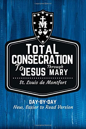 St. Louis de Montfort's Total Consecration to Jesus through Mary: New, Day-by-Day, Easier-to-Read Translation