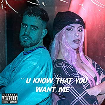 U know that u want me