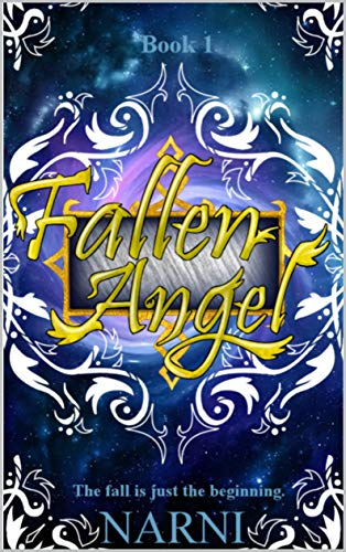 Fallen Angel: The fall is just the beginning. (The Fallen Angel Series Book 1)