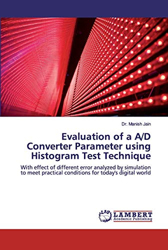 Evaluation of a A/D Converter Parameter using Histogram Test Technique: With effect of different error analyzed by simulation to meet practical conditions for today\'s digital world