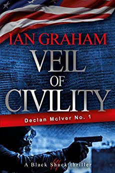 Veil of Civility: A Declan McIver Novel (Black Shuck Thriller Series) by [Ian Graham]