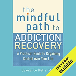 The Mindful Path to Addiction Recovery     A Practical Guide to Regaining Control over Your Life              By:                                                                                                                                 Lawrence A. Peltz MD,                                                                                        Ronald D. Siegel PsyD (foreword)                               Narrated by:                                                                                                                                 Fajer Al-Kaisi                      Length: 9 hrs and 44 mins     58 ratings     Overall 4.3