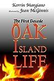 Oak Island Life: The First Decade (Life on Oak Island from 1795-1825) (Volume 1)