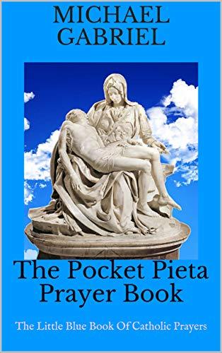 The Pocket Pieta Prayer Book: The Little Blue Book Of Catholic Prayers (English Edition)
