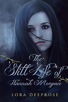 The Still Life of Hannah Morgan by [Lora Deeprose]