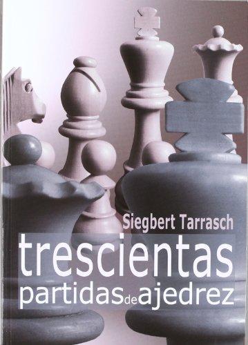 TRESCIENTAS PARTIDAS DE AJEDREZ (Partidas (casa Del Ajedrez)