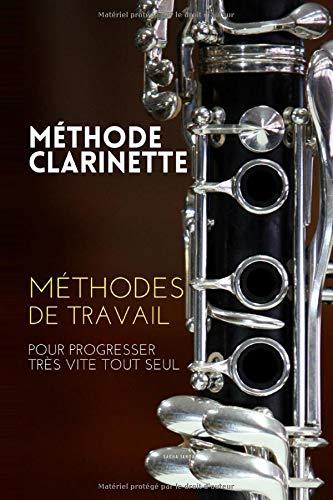 Méthode clarinette: Méthodes de travail de la clarinette pour progresser très vite tout seul