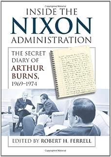 Inside the Nixon Administration: The Secret Diary of Arthur Burns, 1969-1974