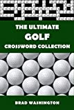 The Ultimate Golf Crossword Collection: The Complete Golf Themed Crossword Puzzle Book for Adults and Clever Teens