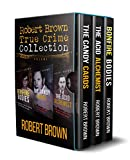 Robert Brown Crime Collection: True Crime Stories: Volume 1 (English Edition)