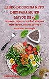 LIBRO DE COCINA KETO DIET PARA MUJER MAYOR DE 50: 50 recetas bajas en carbohidratos para bajar de peso, curar su cuerpo y aumentar su energía