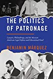 The Politics of Patronage: Lawyers, Philanthropy, and the Mexican American Legal Defense and Educational Fund