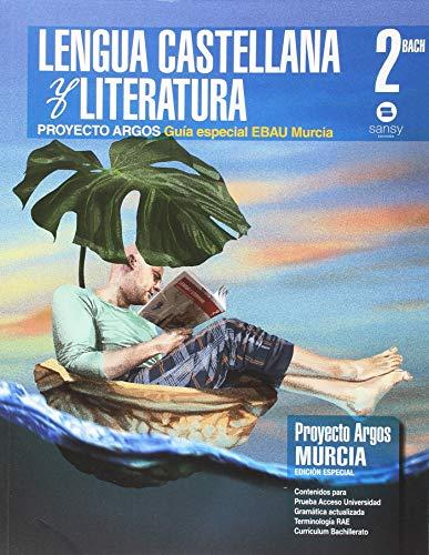GUIA ESPECIAL EBAU MURCIA. LENGUA CASTELLANA Y LITERATURA ARGOS 2º BACH