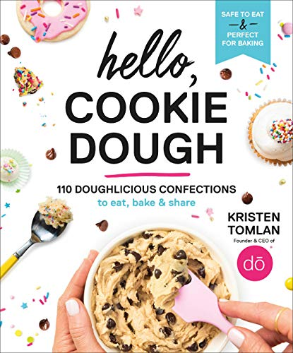 Hello, Cookie Dough: 110 Doughlicious Confections to Eat, Bake & Share (English Edition)