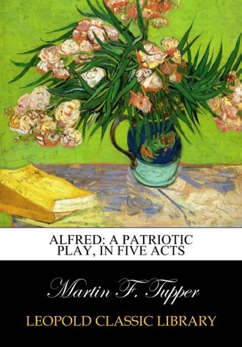 熱望するスキップ資本主義Alfred: A Patriotic Play, in Five Acts