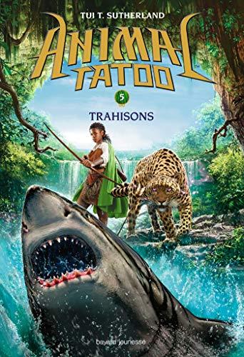 Animal Tatoo saison 1, Tome 05: Trahison