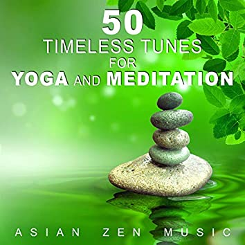 50 Timeless Tunes for Yoga and Meditation: Asian Zen Instrumental Music, Classical Indian Flute Songs for Reiki, Energy Work, Balancing, Creative Spirit and Massage