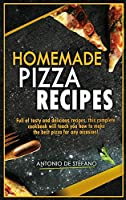 Homemade Pizza Recipes: Full of tasty and delicious recipes, this complete and detailed cookbook will teach you how to make the best pizza for every occasion!