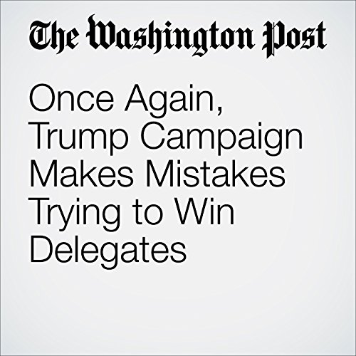 Once Again, Trump Campaign Makes Mistakes Trying to Win Delegates cover art