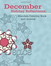 December Holiday Reflections: Mandala Coloring Book and Journal: A coloring book and journal with 31 unique writing prompts for contemplations for the month of December.