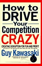 How to Drive Your Competition Crazy: Creating Disruption for Fun and Profit