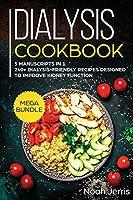 Dialysis Cookbook: MEGA BUNDLE - 5 Manuscripts in 1 - 240+ Dialysis-Friendly Recipes Designed to Improve Kidney Function